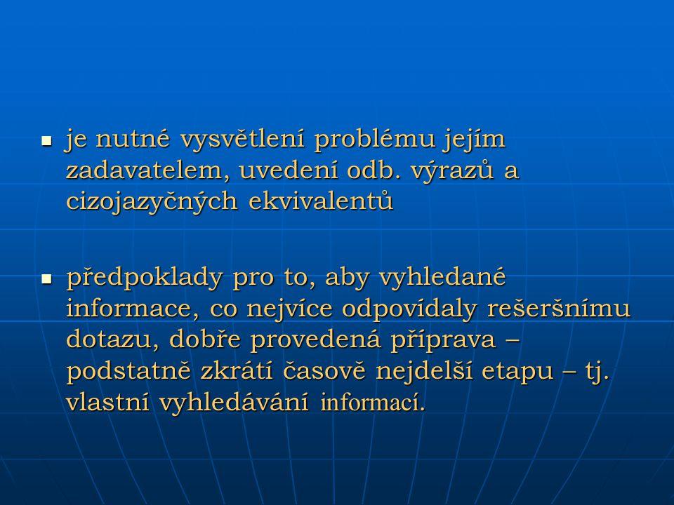 je nutné vysvětlení problému jejím zadavatelem, uvedení odb. výrazů a cizojazyčných ekvivalentů je nutné vysvětlení problému jejím zadavatelem, uveden