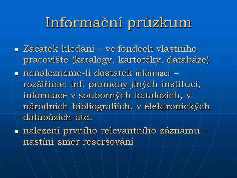 Informační průzkum Začátek hledání – ve fondech vlastního pracoviště (katalogy, kartotéky, databáze) Začátek hledání – ve fondech vlastního pracoviště