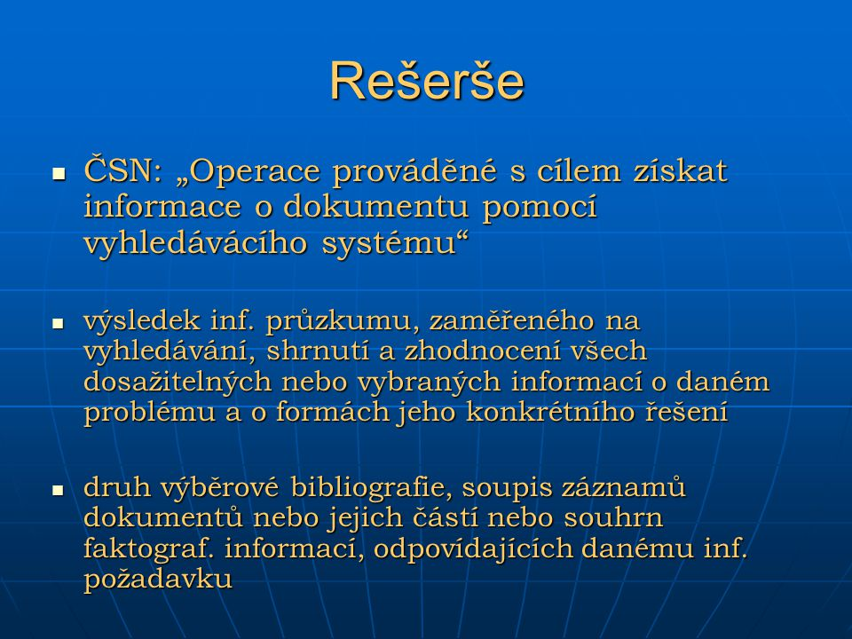 """Rešerše ČSN: """"Operace prováděné s cílem získat informace o dokumentu pomocí vyhledávácího systému"""" ČSN: """"Operace prováděné s cílem získat informace o"""