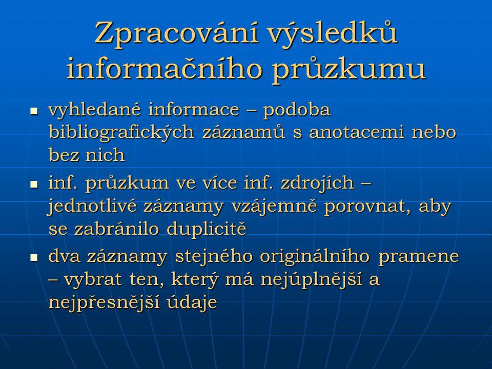 Zpracování výsledků informačního průzkumu vyhledané informace – podoba bibliografických záznamů s anotacemi nebo bez nich vyhledané informace – podoba