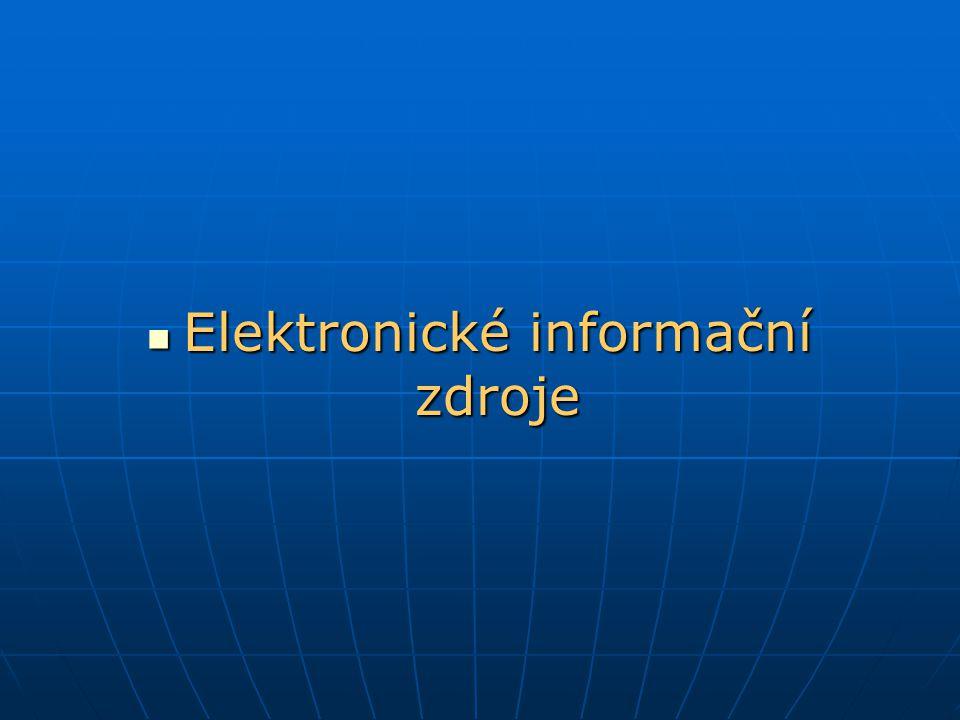 Elektronické informační zdroje Elektronické informační zdroje