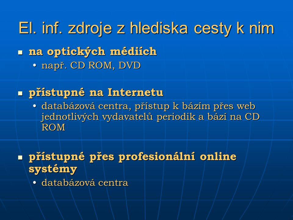 El. inf. zdroje z hlediska cesty k nim na optických médiích na optických médiích např. CD ROM, DVDnapř. CD ROM, DVD přístupné na Internetu přístupné n