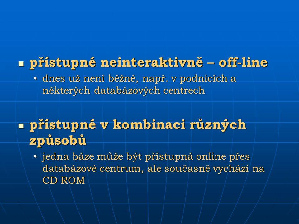 přístupné neinteraktivně – off-line přístupné neinteraktivně – off-line dnes už není běžné, např. v podnicích a některých databázových centrechdnes už