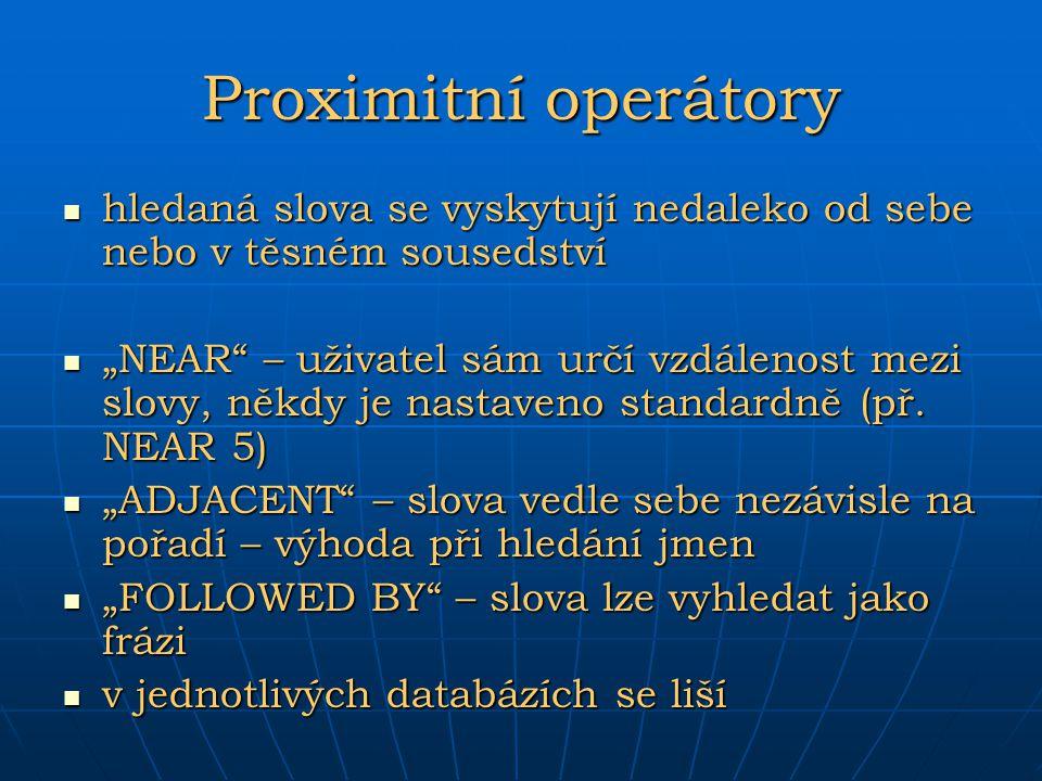Proximitní operátory hledaná slova se vyskytují nedaleko od sebe nebo v těsném sousedství hledaná slova se vyskytují nedaleko od sebe nebo v těsném so