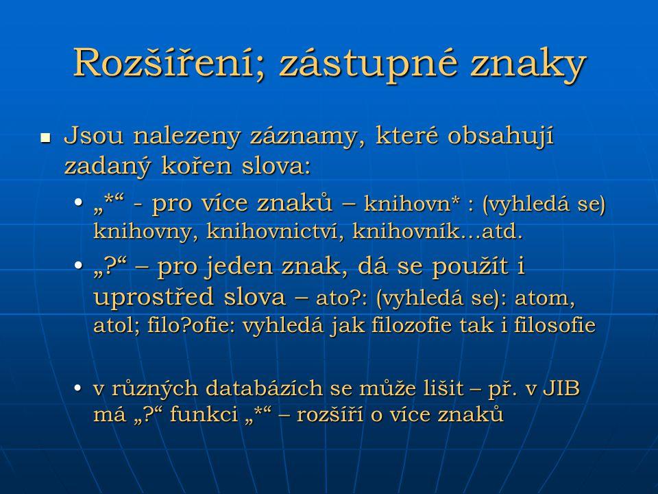 """Rozšíření; zástupné znaky Jsou nalezeny záznamy, které obsahují zadaný kořen slova: Jsou nalezeny záznamy, které obsahují zadaný kořen slova: """"*"""" - pr"""