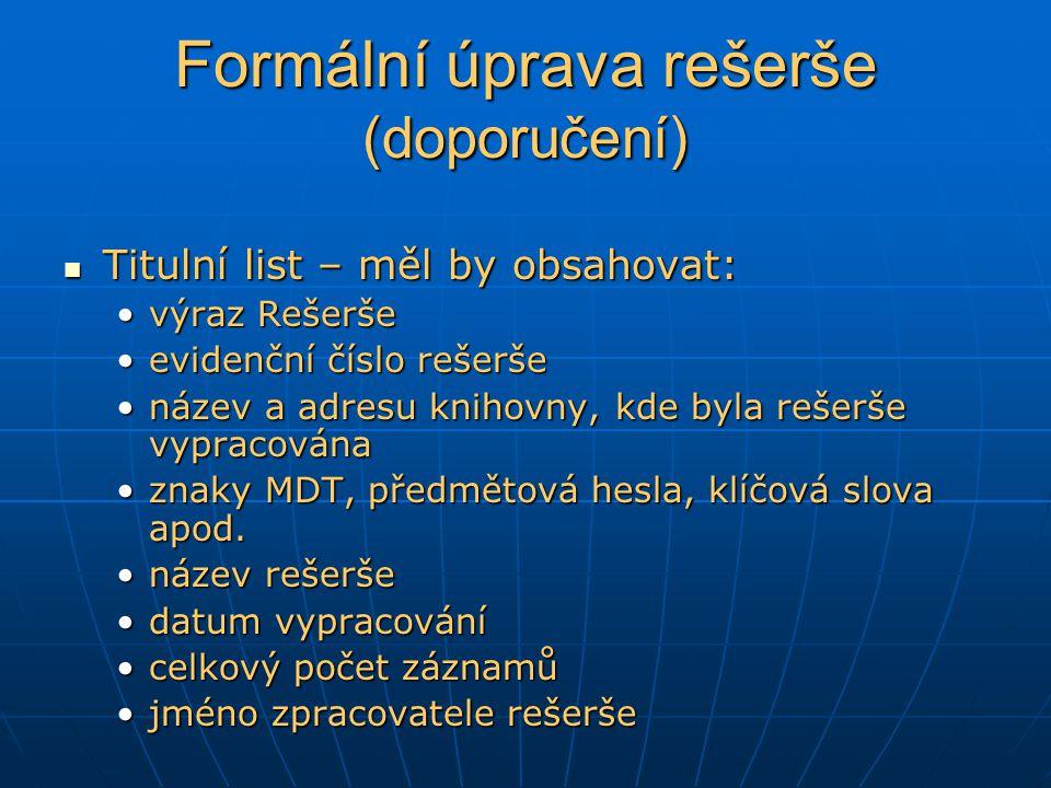 Formální úprava rešerše (doporučení) Titulní list – měl by obsahovat: Titulní list – měl by obsahovat: výraz Rešerševýraz Rešerše evidenční číslo reše