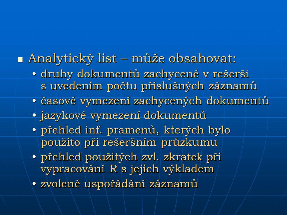Analytický list – může obsahovat: Analytický list – může obsahovat: druhy dokumentů zachycené v rešerši s uvedením počtu příslušných záznamůdruhy doku