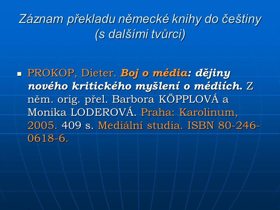 Záznam překladu německé knihy do češtiny (s dalšími tvůrci) PROKOP, Dieter. Boj o média: dějiny nového kritického myšlení o médiích. Z něm. orig. přel