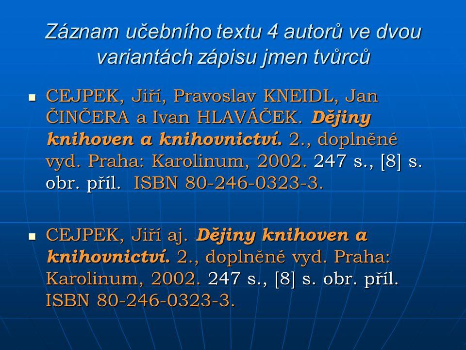 Záznam učebního textu 4 autorů ve dvou variantách zápisu jmen tvůrců CEJPEK, Jiří, Pravoslav KNEIDL, Jan ČINČERA a Ivan HLAVÁČEK. Dějiny knihoven a kn