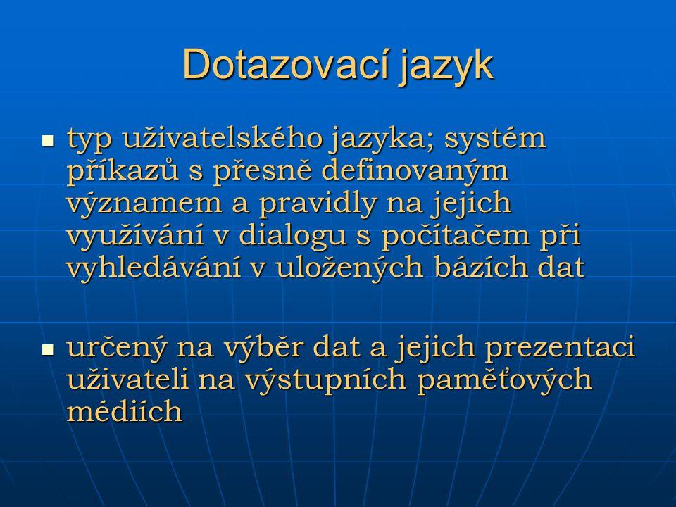 Dotazovací jazyk typ uživatelského jazyka; systém příkazů s přesně definovaným významem a pravidly na jejich využívání v dialogu s počítačem při vyhle