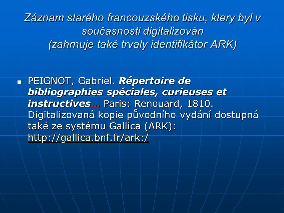 Záznam starého francouzského tisku, ktery byl v současnosti digitalizován (zahrnuje také trvaly identifikátor ARK) PEIGNOT, Gabriel. Répertoire de bib