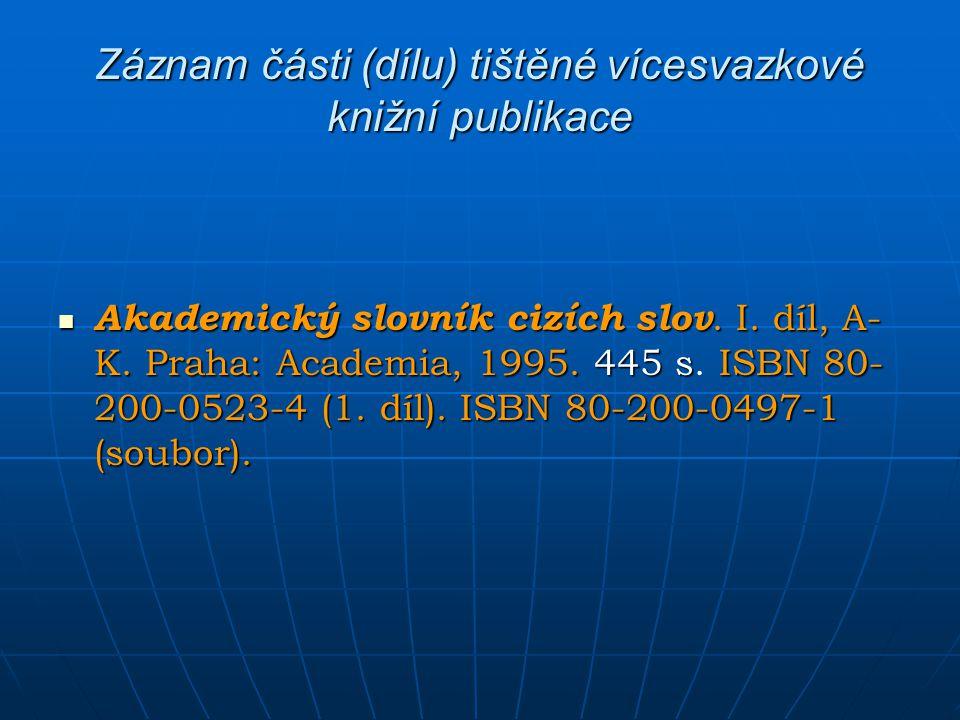 Záznam části (dílu) tištěné vícesvazkové knižní publikace Akademický slovník cizích slov. I. díl, A- K. Praha: Academia, 1995. 445 s ISBN 80- 200-0523