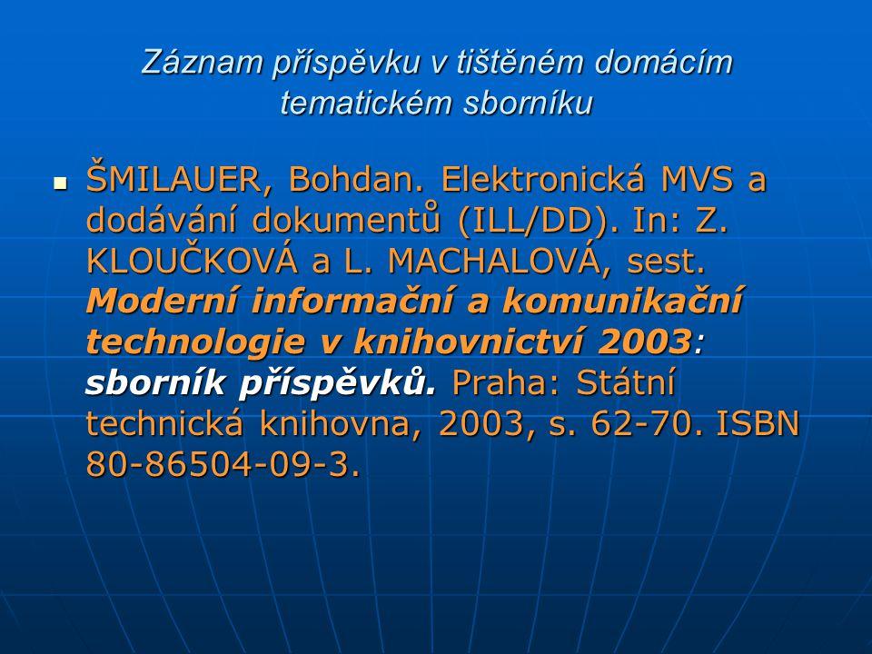 Záznam příspěvku v tištěném domácím tematickém sborníku ŠMILAUER, Bohdan. Elektronická MVS a dodávání dokumentů (ILL/DD). In: Z. KLOUČKOVÁ a L. MACHAL