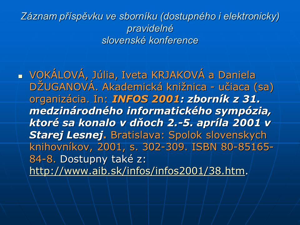 Záznam příspěvku ve sborníku (dostupného i elektronicky) pravidelné slovenské konference VOKÁLOVÁ, Júlia, Iveta KRJAKOVÁ a Daniela DŽUGANOVÁ. Akademic
