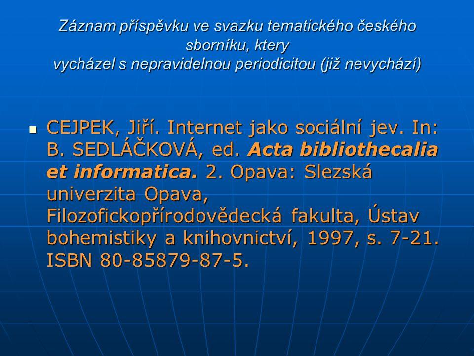 Záznam příspěvku ve svazku tematického českého sborníku, ktery vycházel s nepravidelnou periodicitou (již nevychází) CEJPEK, Jiří. Internet jako sociá