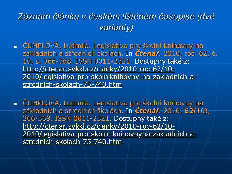 Záznam článku v českém tištěném časopise (dvě varianty) ČUMPLOVÁ, Ludmila. Legislativa pro školní knihovny na základních a středních školách. In Čtená