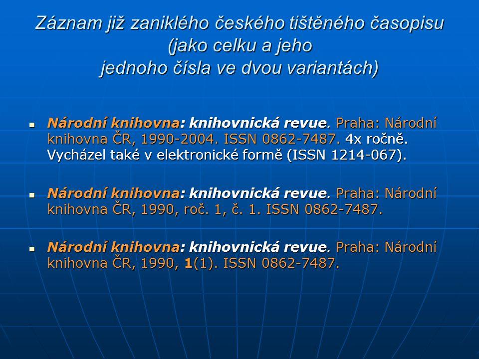 Záznam již zaniklého českého tištěného časopisu (jako celku a jeho jednoho čísla ve dvou variantách) Národní knihovna: knihovnická revue. Praha: Národ