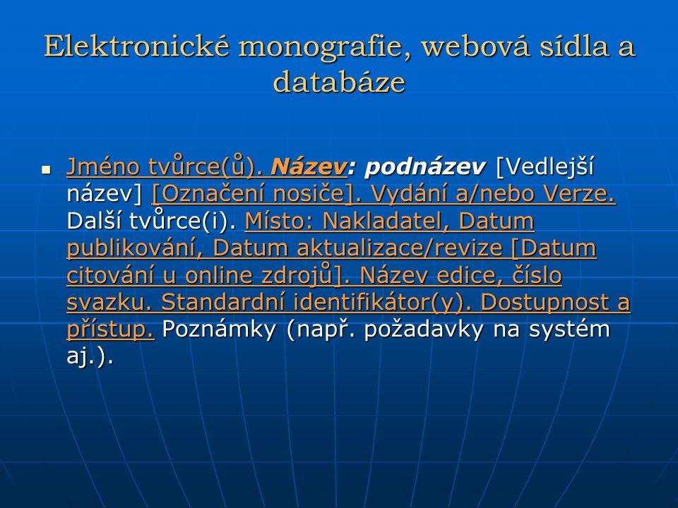 Elektronické monografie, webová sídla a databáze Jméno tvůrce(ů). Název: podnázev [Vedlejší název] [Označení nosiče]. Vydání a/nebo Verze. Další tvůrc