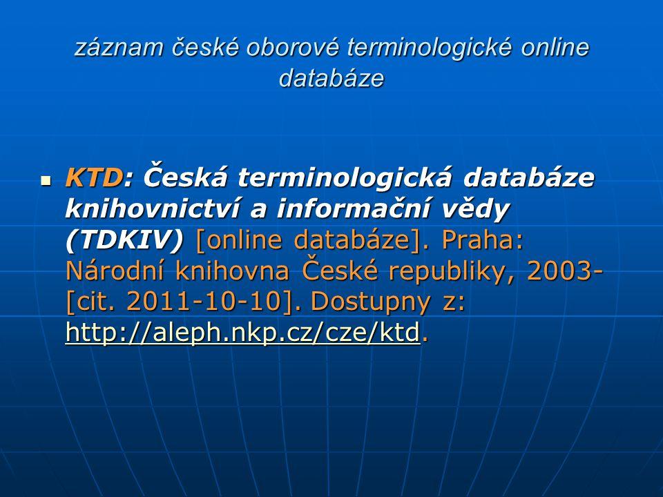 záznam české oborové terminologické online databáze KTD: Česká terminologická databáze knihovnictví a informační vědy (TDKIV) [online databáze]. Praha