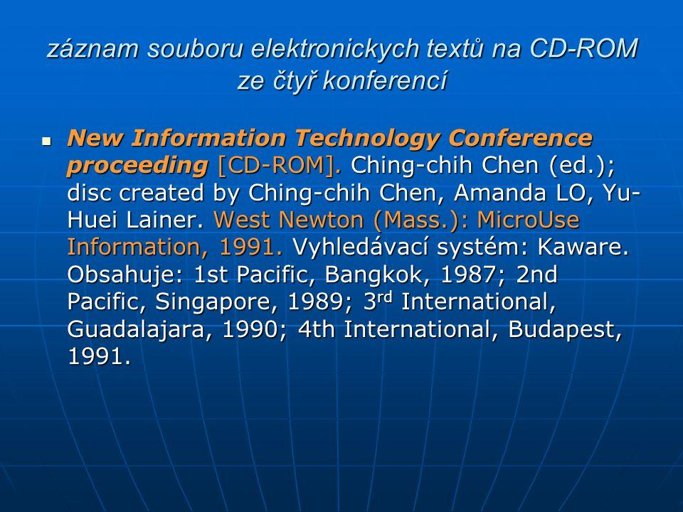 záznam souboru elektronickych textů na CD-ROM ze čtyř konferencí New Information Technology Conference proceeding [CD-ROM]. Ching-chih Chen (ed.); dis