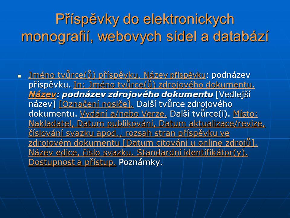 Příspěvky do elektronickych monografií, webovych sídel a databází Jméno tvůrce(ů) příspěvku. Název příspěvku : podnázev příspěvku. In: Jméno tvůrce(ů)