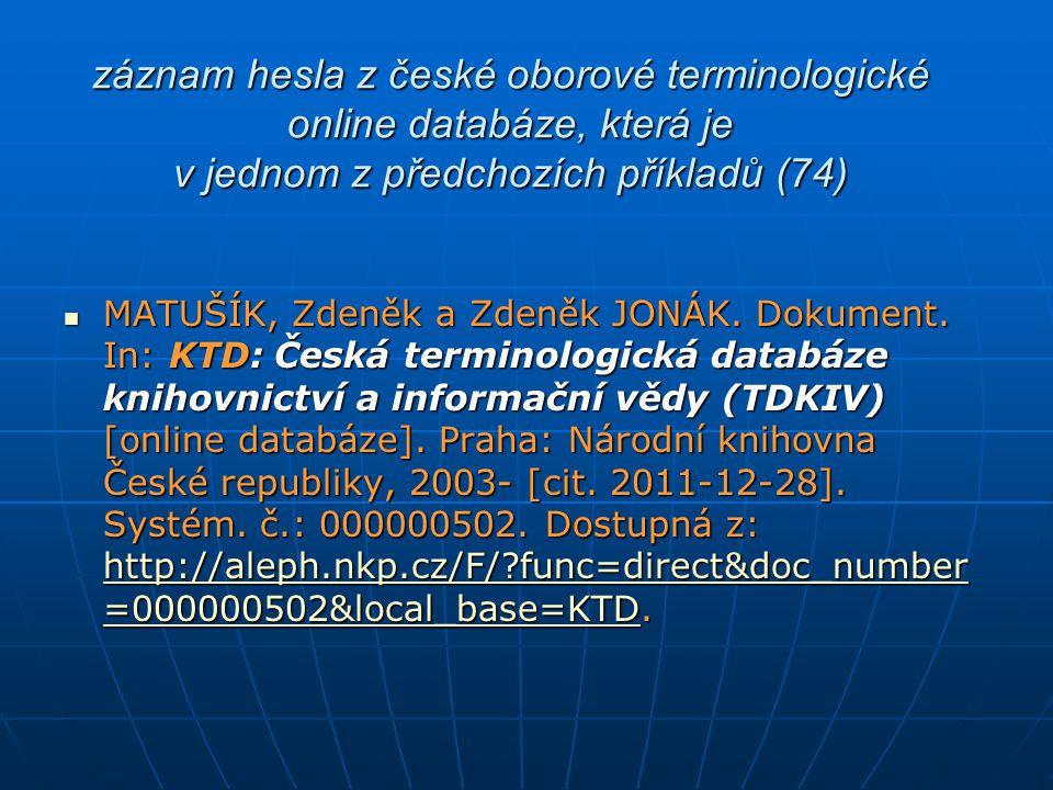 záznam hesla z české oborové terminologické online databáze, která je v jednom z předchozích příkladů (74) MATUŠÍK, Zdeněk a Zdeněk JONÁK. Dokument. I