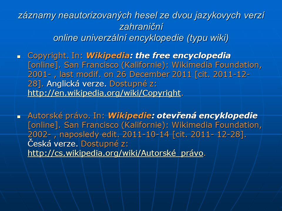 záznamy neautorizovaných hesel ze dvou jazykovych verzí zahraniční online univerzální encyklopedie (typu wiki) Copyright. In: Wikipedia: the free ency