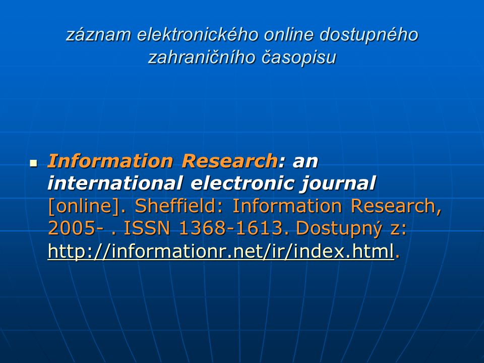 záznam elektronického online dostupného zahraničního časopisu Information Research: an international electronic journal [online]. Sheffield: Informati