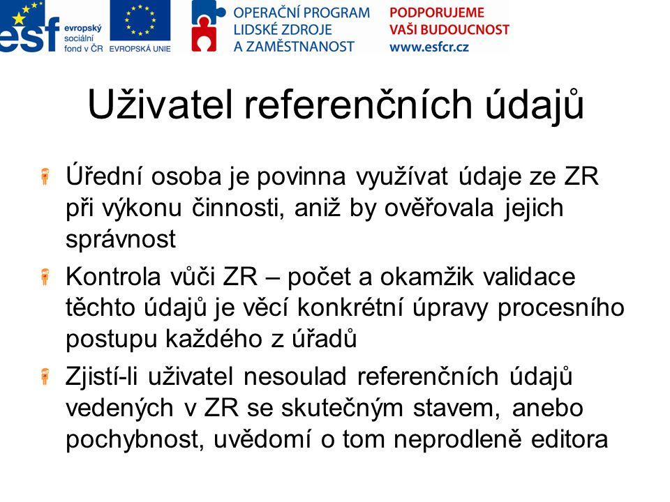 Uživatel referenčních údajů Úřední osoba je povinna využívat údaje ze ZR při výkonu činnosti, aniž by ověřovala jejich správnost Kontrola vůči ZR – po
