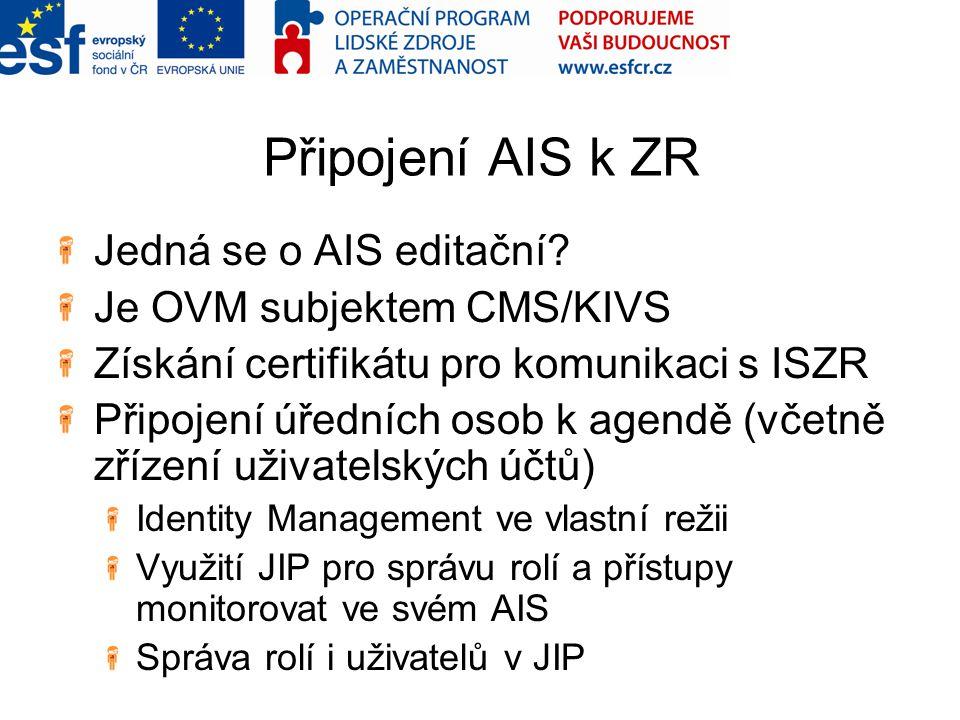 Připojení AIS k ZR Jedná se o AIS editační? Je OVM subjektem CMS/KIVS Získání certifikátu pro komunikaci s ISZR Připojení úředních osob k agendě (včet