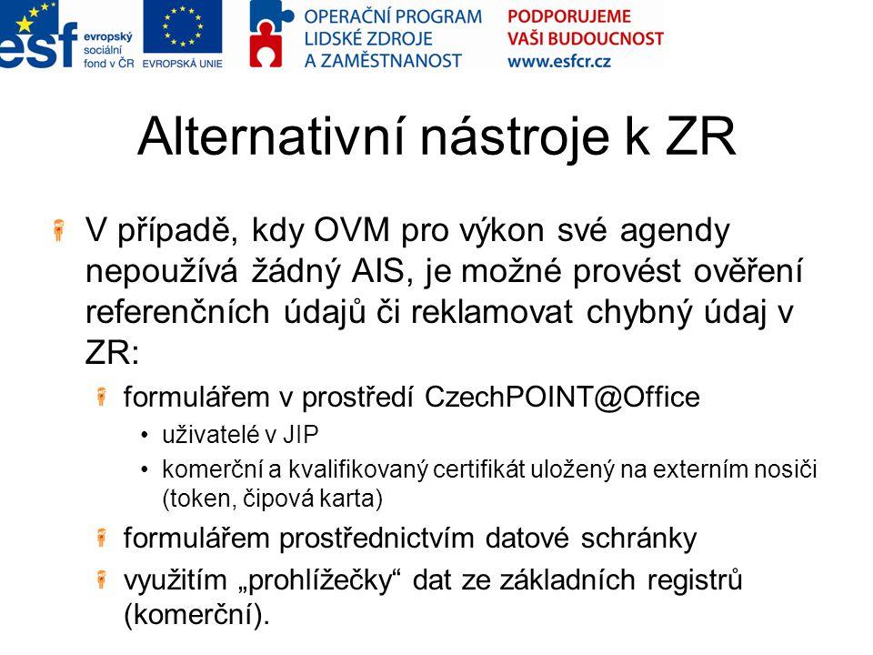 Alternativní nástroje k ZR V případě, kdy OVM pro výkon své agendy nepoužívá žádný AIS, je možné provést ověření referenčních údajů či reklamovat chyb