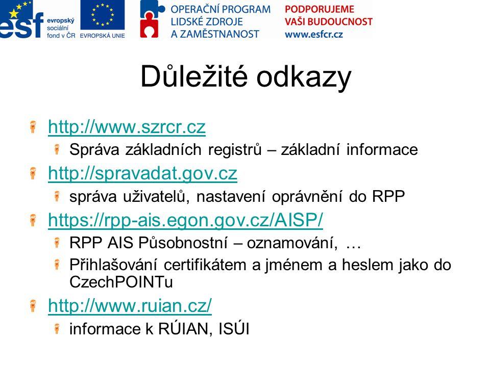 Důležité odkazy http://www.szrcr.cz Správa základních registrů – základní informace http://spravadat.gov.cz správa uživatelů, nastavení oprávnění do RPP https://rpp-ais.egon.gov.cz/AISP/ RPP AIS Působnostní – oznamování, … Přihlašování certifikátem a jménem a heslem jako do CzechPOINTu http://www.ruian.cz/ informace k RÚIAN, ISÚI