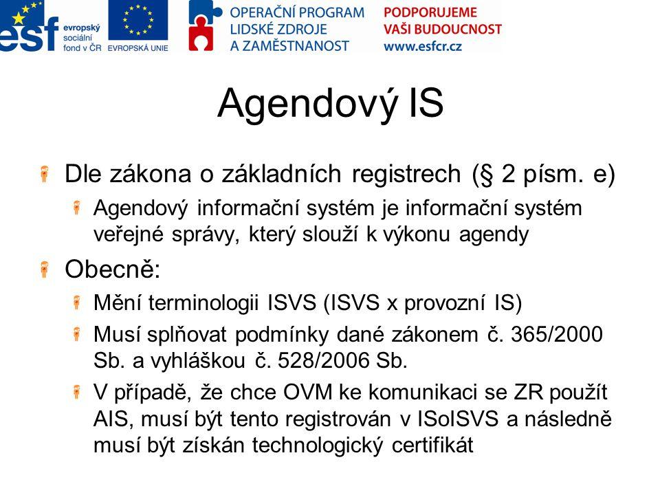 Agendový IS Dle zákona o základních registrech (§ 2 písm. e) Agendový informační systém je informační systém veřejné správy, který slouží k výkonu age