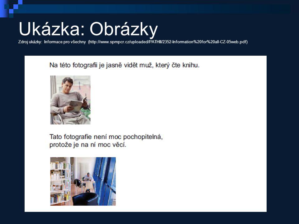 Ukázka: Obrázky Zdroj ukázky: Informace pro všechny (http://www.spmpcr.cz/uploaded/PATHII/2352-Information%20for%20all-CZ-05web.pdf)