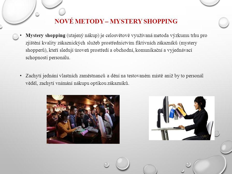NOVÉ METODY – MYSTERY SHOPPING Mystery shopping (utajený nákup) je celosvětově využívaná metoda výzkumu trhu pro zjištění kvality zákaznických služeb prostřednictvím fiktivních zákazníků (mystery shopperů), kteří sledují úroveň prostředí a obchodní, komunikační a vyjednávací schopnosti personálu.