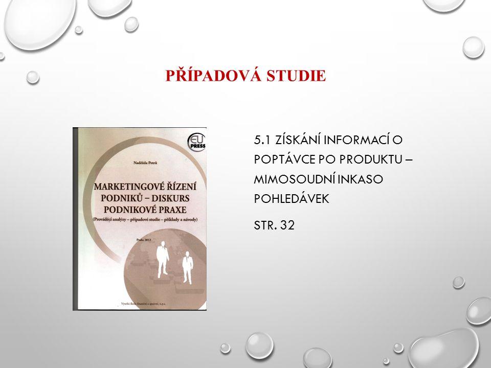 PŘÍPADOVÁ STUDIE 5.1 ZÍSKÁNÍ INFORMACÍ O POPTÁVCE PO PRODUKTU – MIMOSOUDNÍ INKASO POHLEDÁVEK STR. 32