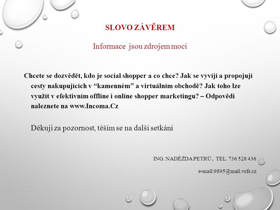 """SLOVO ZÁVĚREM Informace jsou zdrojem moci Chcete se dozvědět, kdo je social shopper a co chce? Jak se vyvíjí a propojují cesty nakupujících v """"kamenné"""