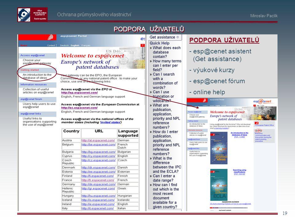 ÚŘAD PRŮMYSLOVÉHO VLASTNICTVÍ Česká republika 19 Ochrana průmyslového vlastnictví Miroslav Paclík PODPORA UŽIVATELŮ - esp@cenet asistent (Get assistan