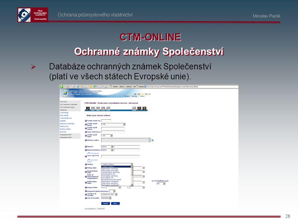 ÚŘAD PRŮMYSLOVÉHO VLASTNICTVÍ Česká republika 26 Ochrana průmyslového vlastnictví Miroslav Paclík CTM-ONLINE  Databáze ochranných známek Společenství