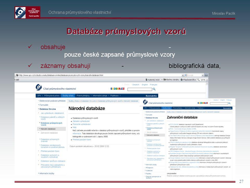 ÚŘAD PRŮMYSLOVÉHO VLASTNICTVÍ Česká republika 27 Ochrana průmyslového vlastnictví Miroslav Paclík Databáze průmyslových vzorů obsahuje- pouze české za