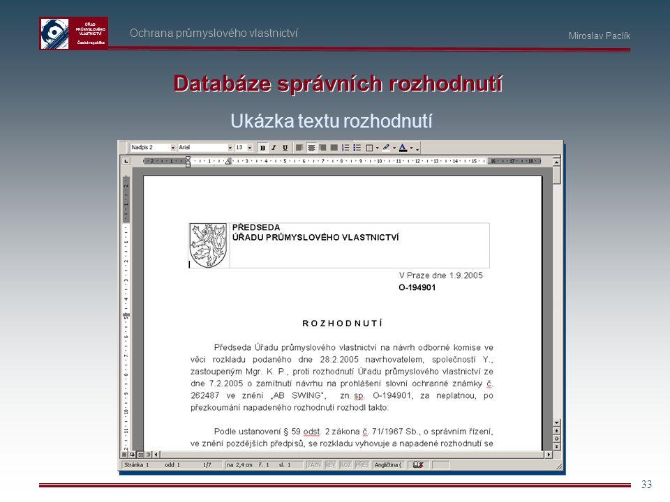 ÚŘAD PRŮMYSLOVÉHO VLASTNICTVÍ Česká republika 33 Ochrana průmyslového vlastnictví Miroslav Paclík Databáze správních rozhodnutí Ukázka textu rozhodnut