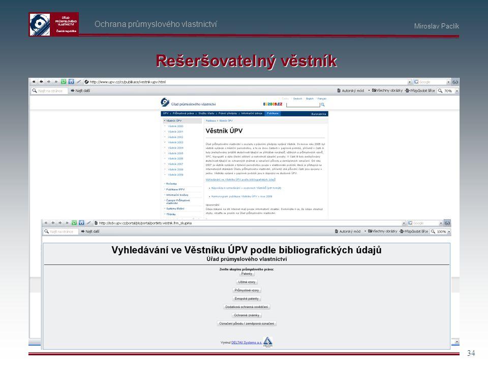 ÚŘAD PRŮMYSLOVÉHO VLASTNICTVÍ Česká republika 34 Ochrana průmyslového vlastnictví Miroslav Paclík Rešeršovatelný věstník