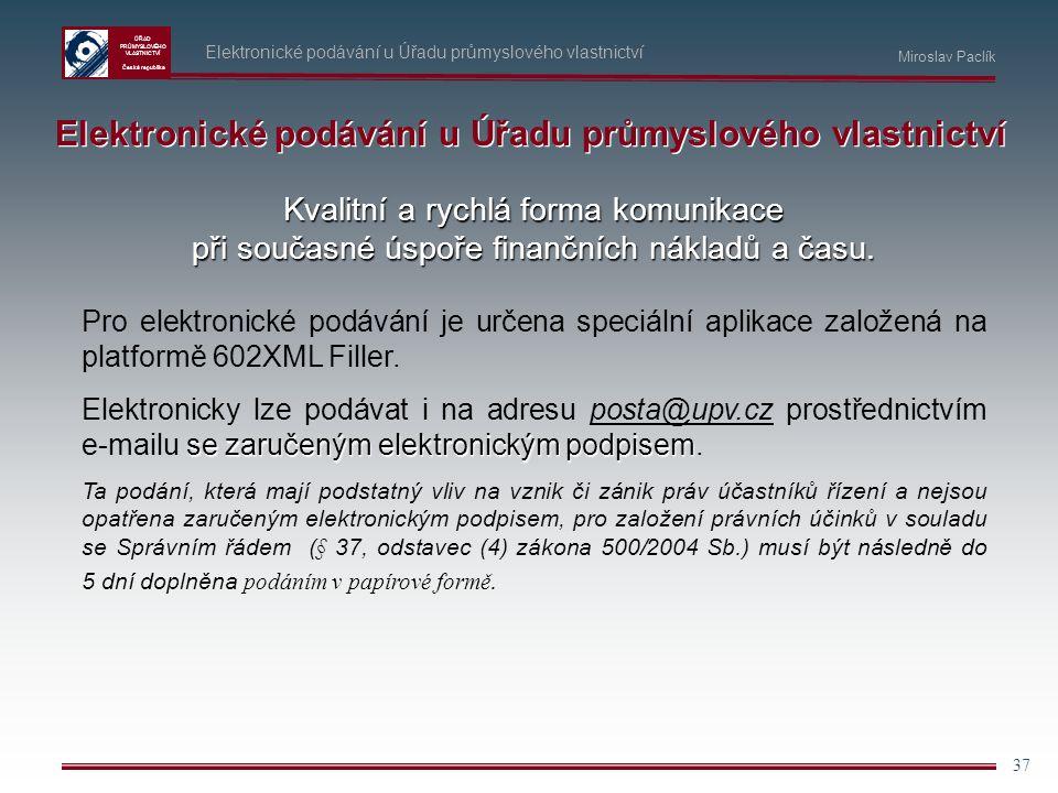 ÚŘAD PRŮMYSLOVÉHO VLASTNICTVÍ Česká republika 37 Elektronické podávání u Úřadu průmyslového vlastnictví Kvalitní a rychlá forma komunikace při současn