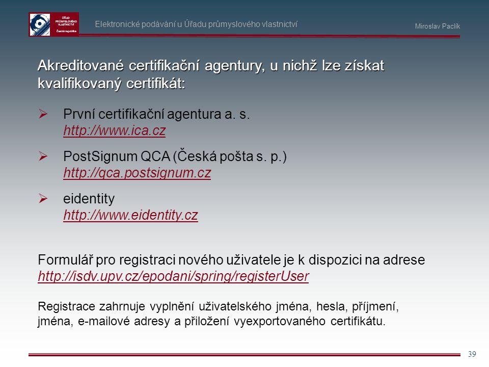 ÚŘAD PRŮMYSLOVÉHO VLASTNICTVÍ Česká republika 39 Akreditované certifikační agentury, u nichž lze získat kvalifikovaný certifikát:  První certifikační