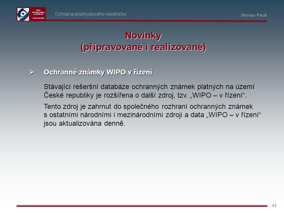 ÚŘAD PRŮMYSLOVÉHO VLASTNICTVÍ Česká republika 43 Ochrana průmyslového vlastnictví Miroslav Paclík Novinky (připravované i realizované)  Ochranné znám