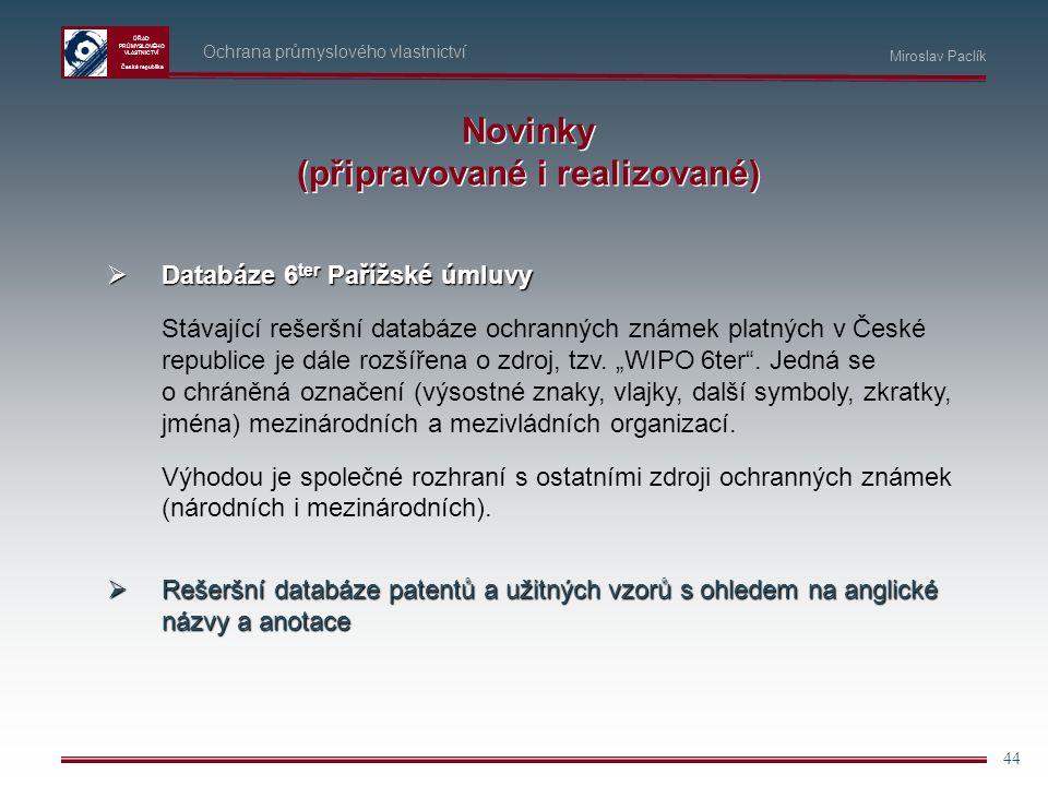 ÚŘAD PRŮMYSLOVÉHO VLASTNICTVÍ Česká republika 44 Ochrana průmyslového vlastnictví Miroslav Paclík Novinky (připravované i realizované)  Databáze 6 te