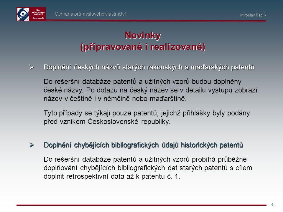 ÚŘAD PRŮMYSLOVÉHO VLASTNICTVÍ Česká republika 45 Ochrana průmyslového vlastnictví Miroslav Paclík Novinky (připravované i realizované)  Doplnění česk