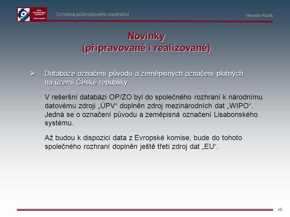 ÚŘAD PRŮMYSLOVÉHO VLASTNICTVÍ Česká republika 46 Ochrana průmyslového vlastnictví Miroslav Paclík Novinky (připravované i realizované)  Databáze ozna