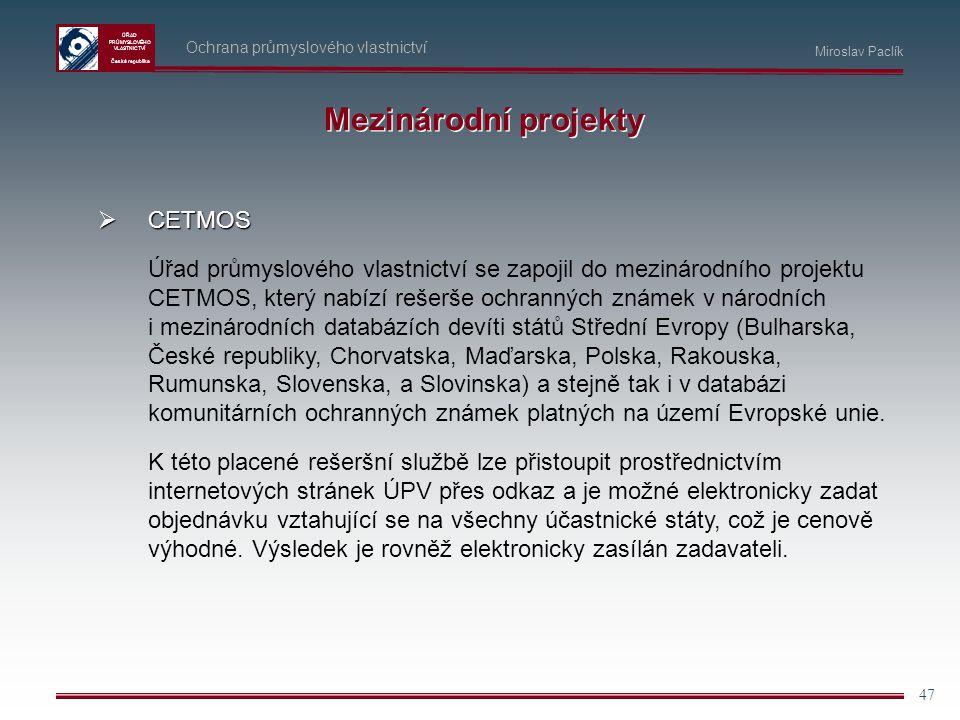 ÚŘAD PRŮMYSLOVÉHO VLASTNICTVÍ Česká republika 47 Ochrana průmyslového vlastnictví Miroslav Paclík Mezinárodní projekty  CETMOS Úřad průmyslového vlas
