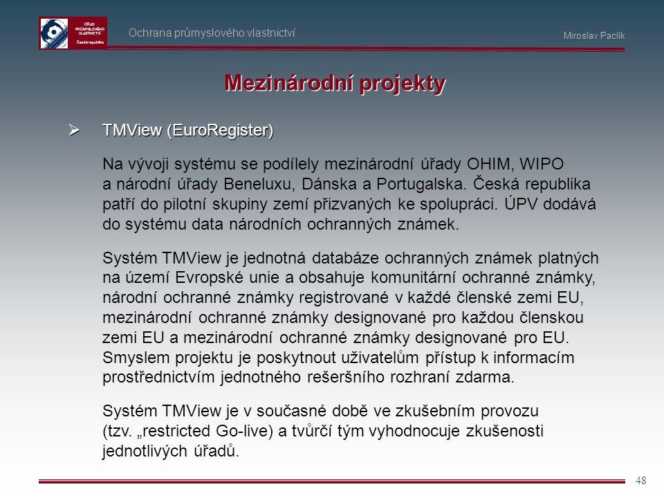 ÚŘAD PRŮMYSLOVÉHO VLASTNICTVÍ Česká republika 48 Ochrana průmyslového vlastnictví Miroslav Paclík Mezinárodní projekty  TMView (EuroRegister) Na vývo